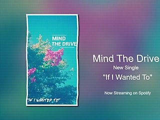 Mind The Drive - If I Wanted To